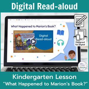 "Laptop computer screen showing ""What Happened to Marion's Book?"" Digital Read-aloud title slide with 2 banners reading Digital Read-aloud and Kindergarten Lesson ""What Happened to Marion's Book?"""